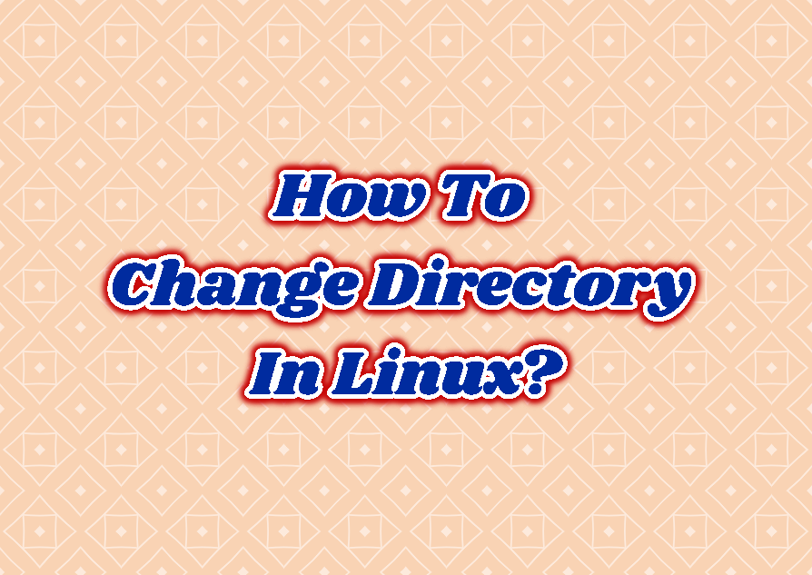 How To Change Directory In Linux?