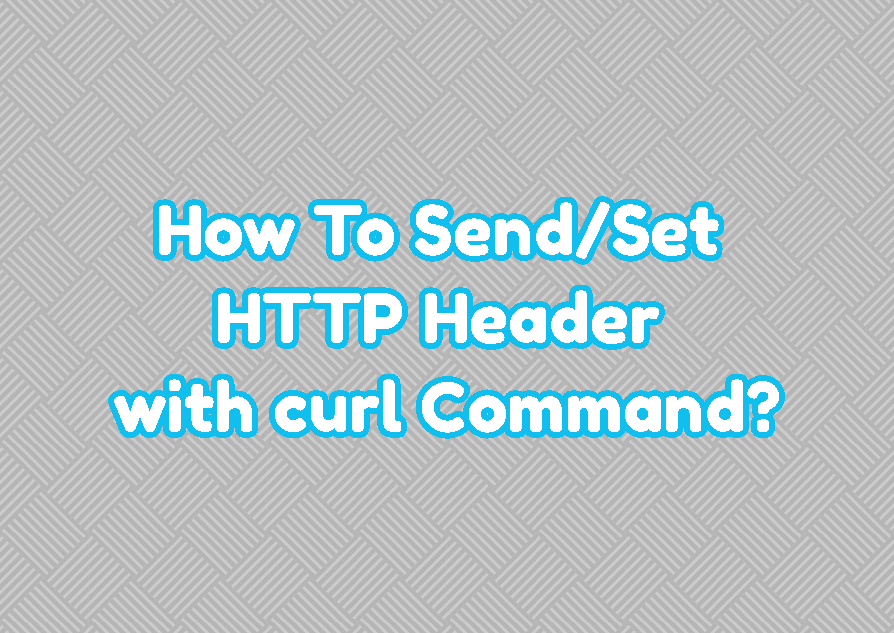 How To Send/Set HTTP Header with curl Command?