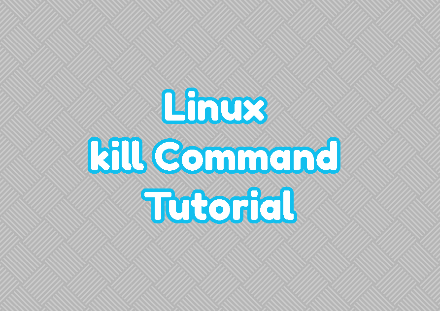 Linux kill Command Tutorial
