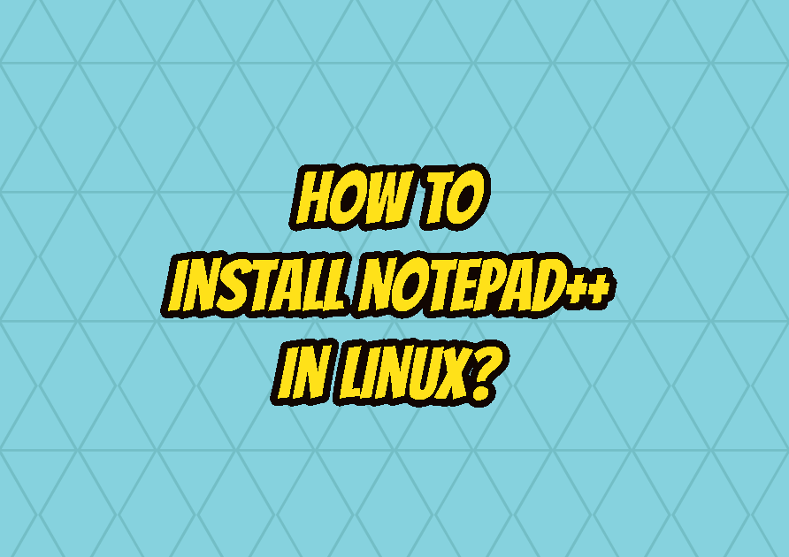 How To Install Notepad++ In Linux?