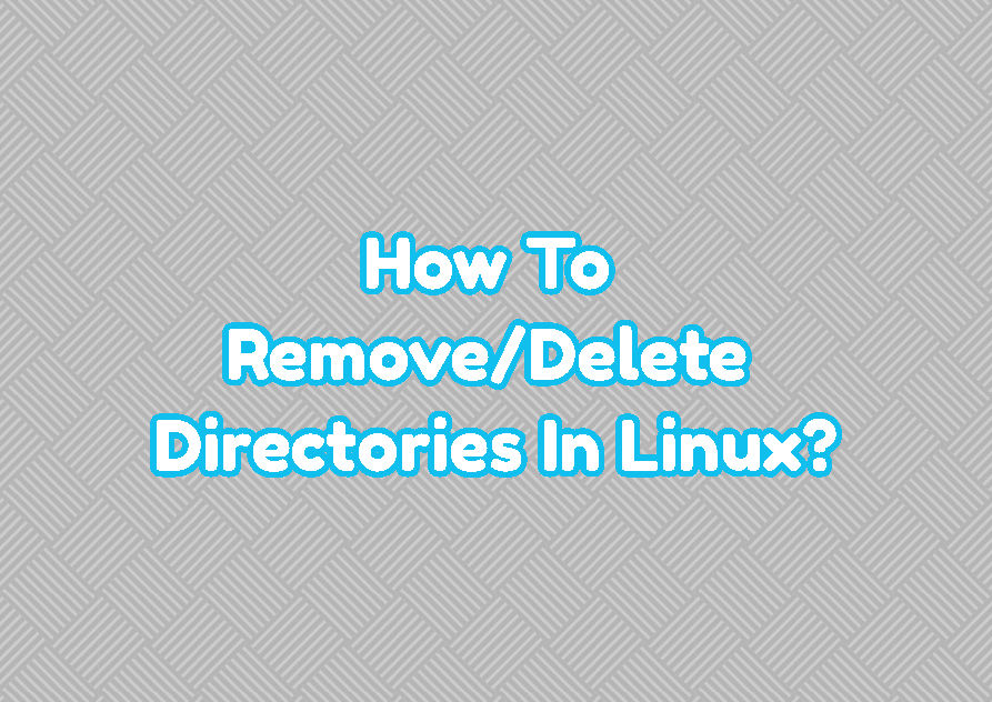 How To Remove/Delete Directories In Linux?