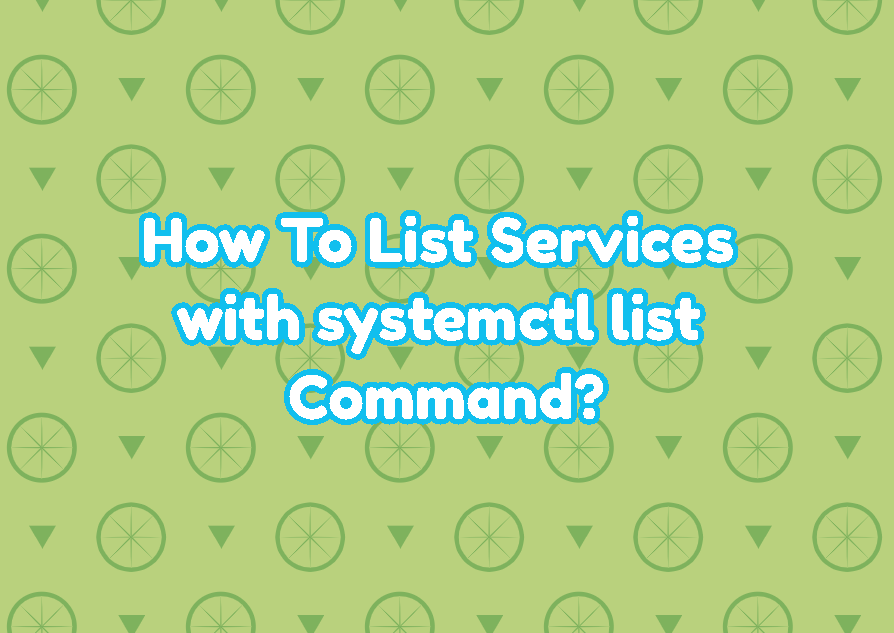 How To List Services with systemctl list Command?