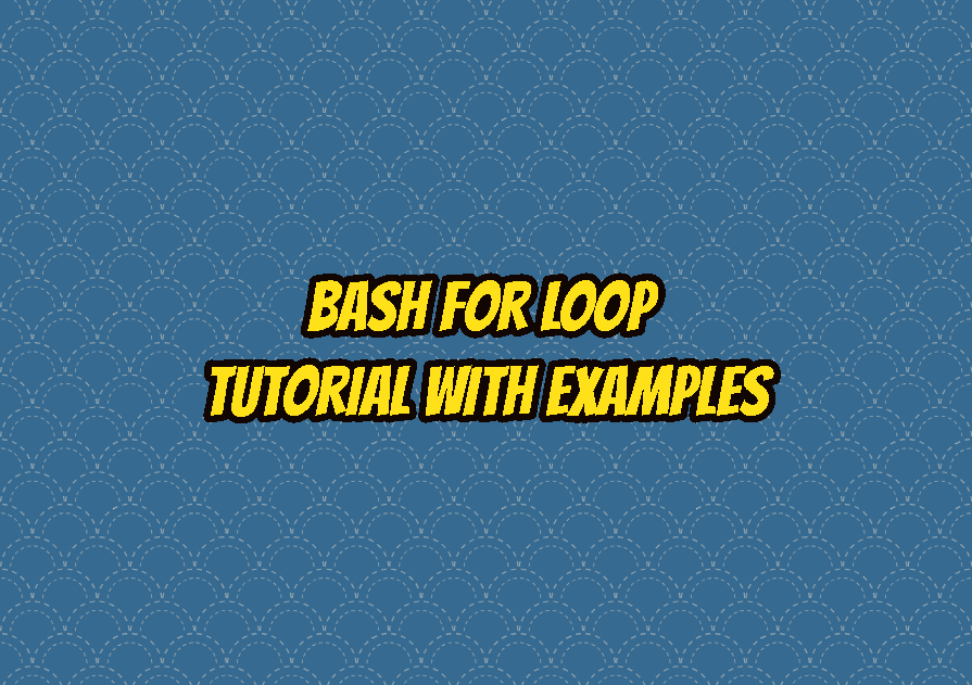 Bash for Loop Tutorial with Examples