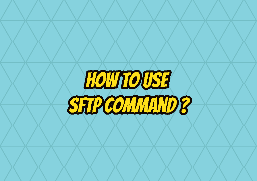 How To Use SFTP Command to Securely Transfer Files and Folders?