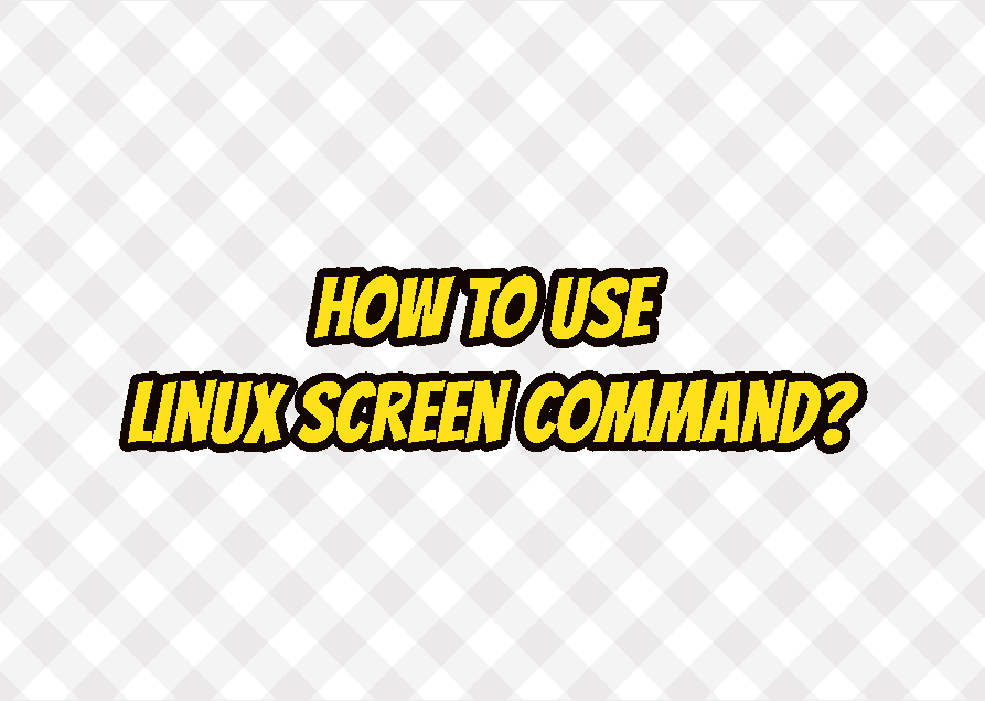 How To Use Linux Screen Command?