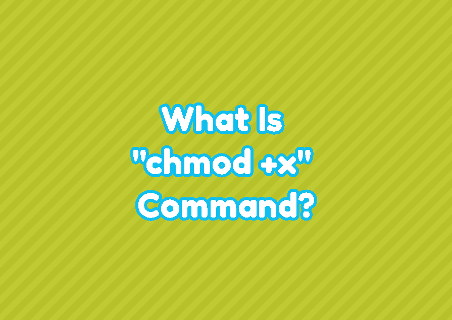 "What Is ""chmod +x"" Command In Linux?"