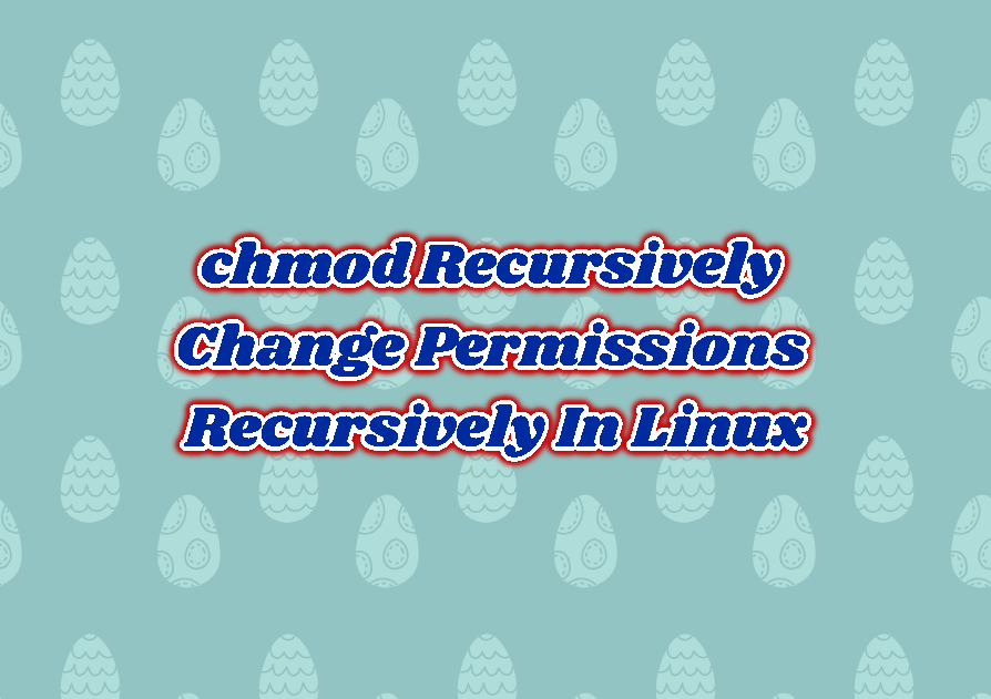 chmod Recursively - Change Files and Folders Permissions Recursively In Linux