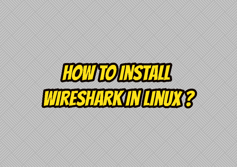 How To Install Wireshark In Linux (Ubuntu, Debian, Mint, CentOS)?