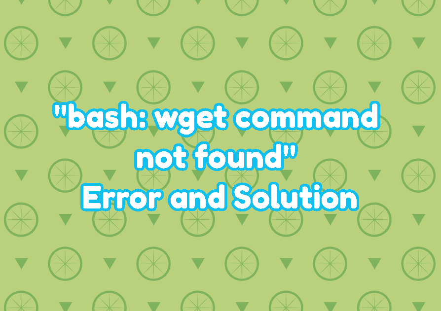 """bash: wget command not found"" Error and Solution"