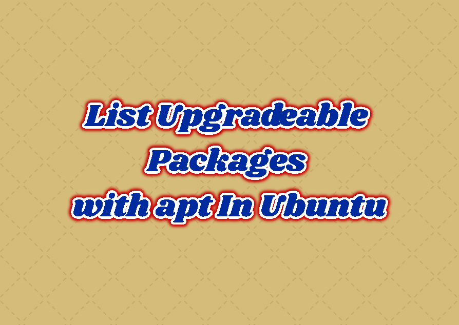 List Upgradeable Packages with apt In Ubuntu