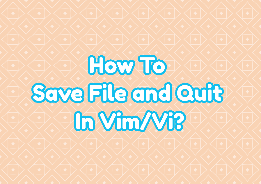 How To Save File and Quit In Vim/Vi?
