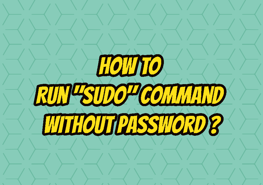 "How To Run ""sudo"" Command Without Password with NOPASSWD?"