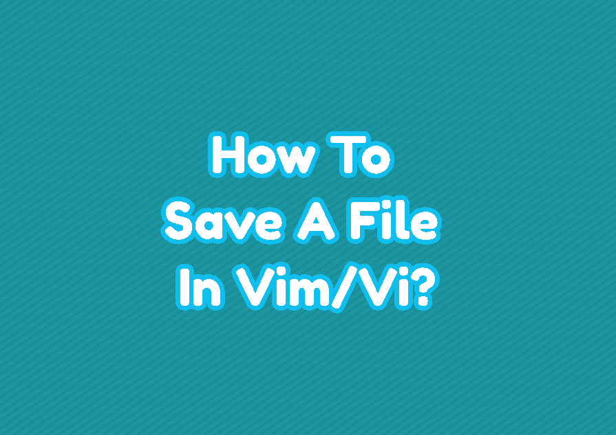 How To Save A File In Vim/Vi?