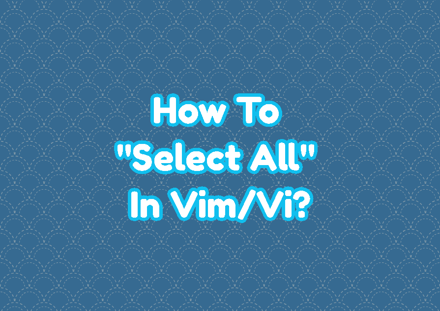 "How To ""Select All"" In Vim/Vi?"