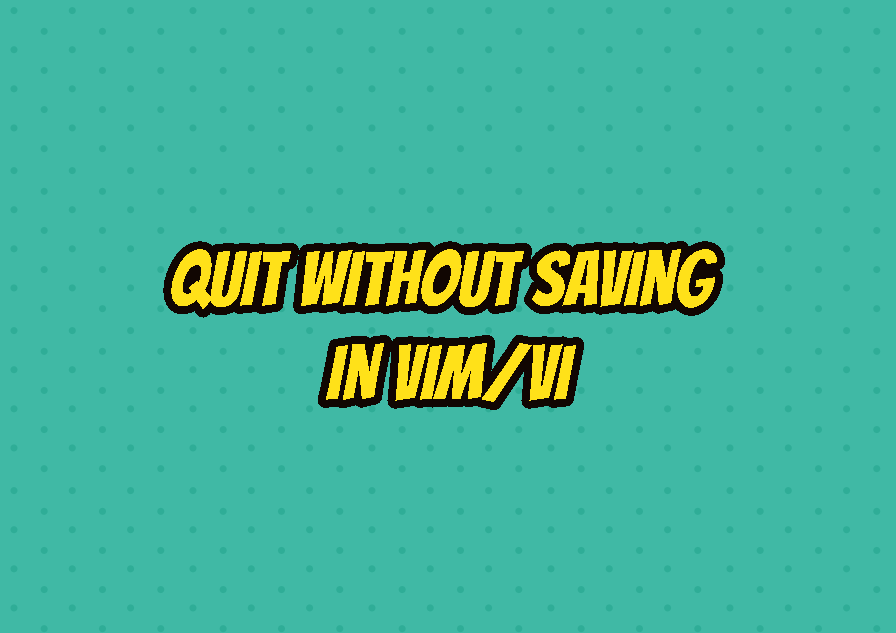 Quit Without Saving In Vim/Vi