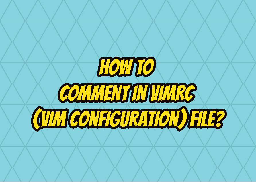 How To Comment In vimrc (Vim Configuration) File?