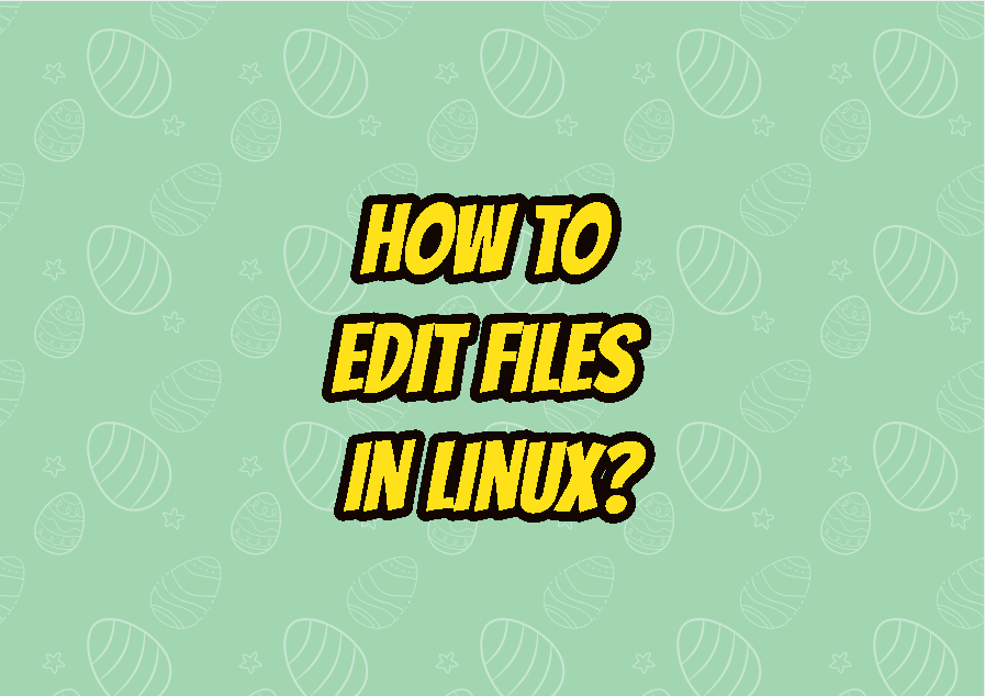 How To Edit Files In Linux?