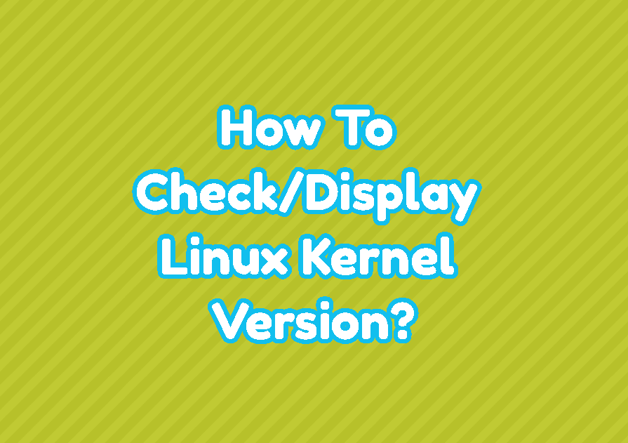 How To Check/Display Linux Kernel Version?