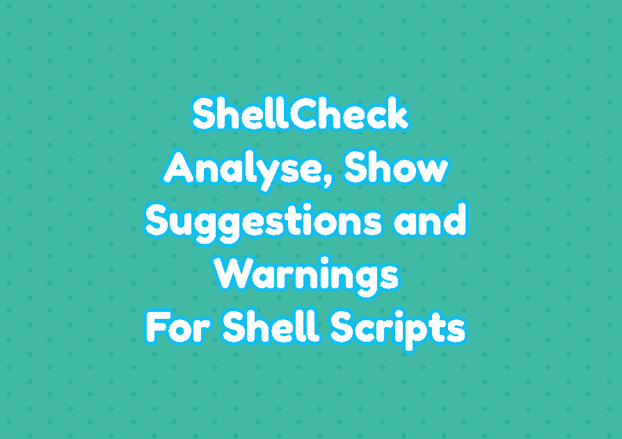 ShellCheck - Analyse, Show Suggestions and Warnings For Shell Scripts