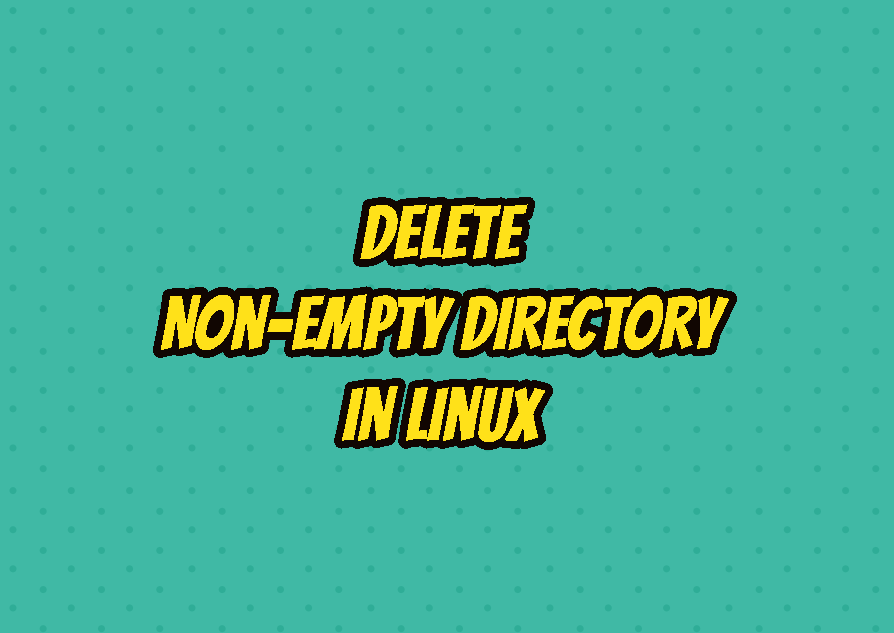 "Delete Non-Empty Directory In Linux - ""rmdir directory not empty"" Solution"