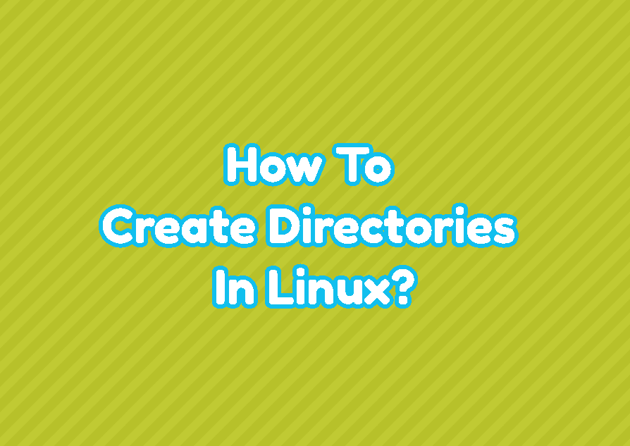 How To Create Directories/Folders In Linux?