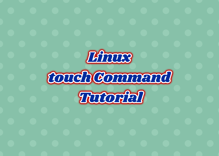 Linux touch Command Tutorial