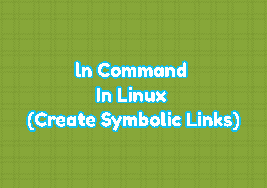 ln Command In Linux (Create Symbolic Links)