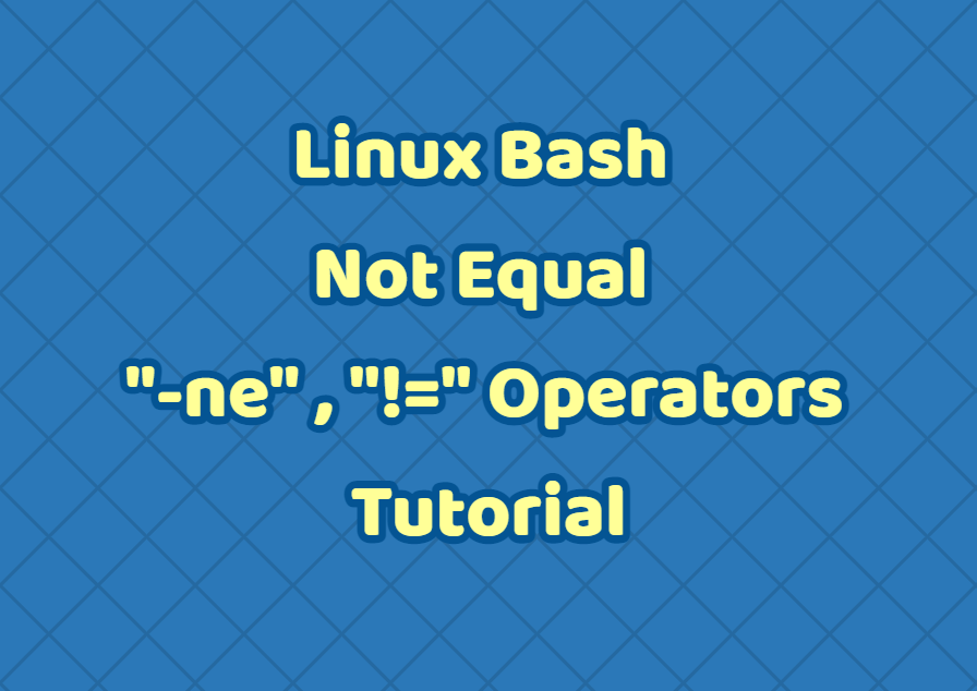 "Linux Bash Not Equal ""-ne"" , ""!="" Operators Tutorial"