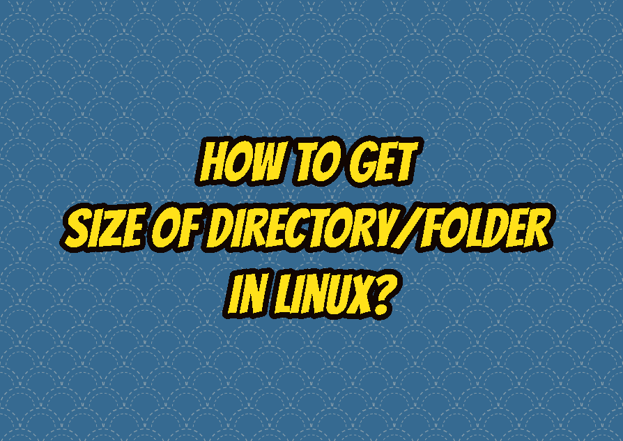 How To Get Size of Directory/Folder In Linux?
