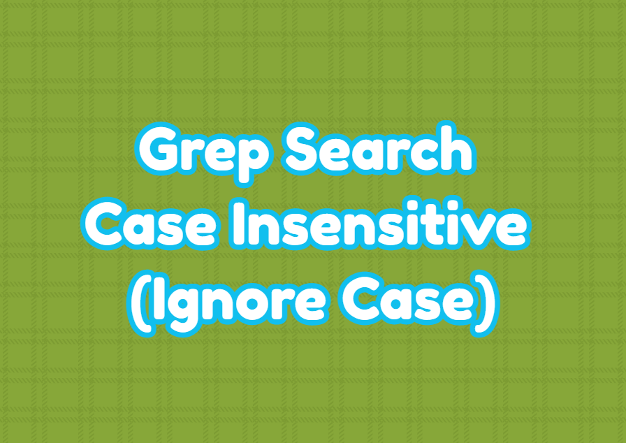 Grep Search Case Insensitive String - Ignore Case