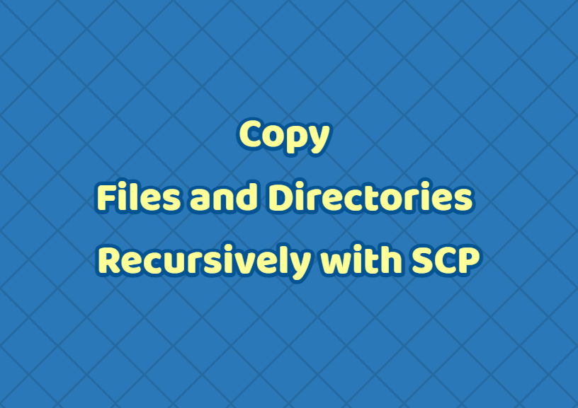 Copy Files and Directories Recursively with SCP
