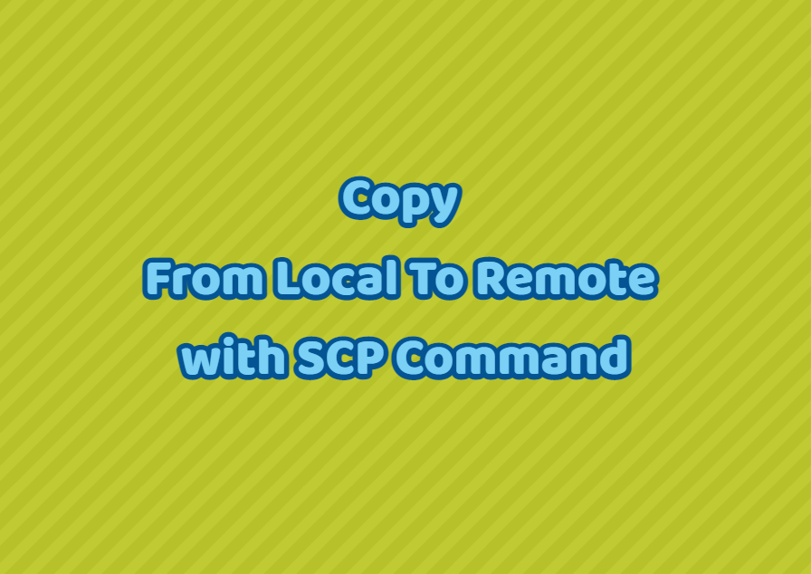 Copy From Local To Remote with SCP Command