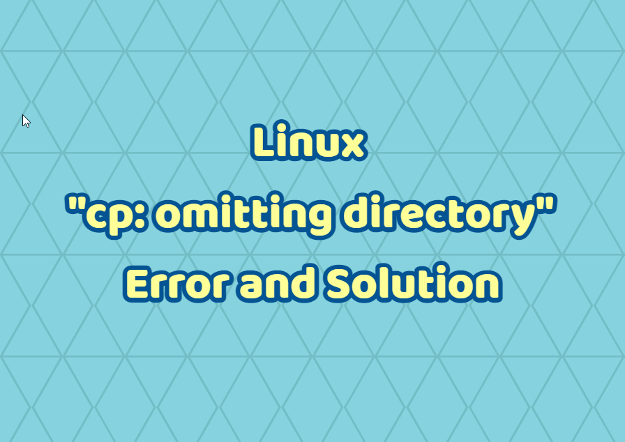 "Linux ""cp: omitting directory"" Error and Solution"