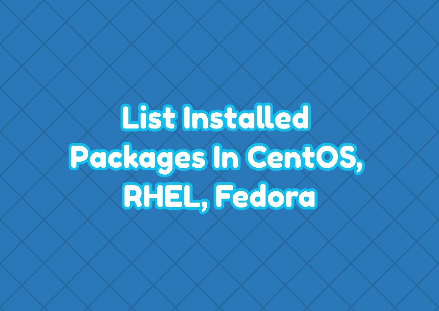 List Installed Packages In CentOS, RHEL, Fedora