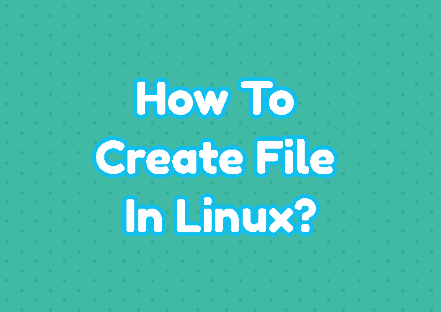 How To Create File In Linux?