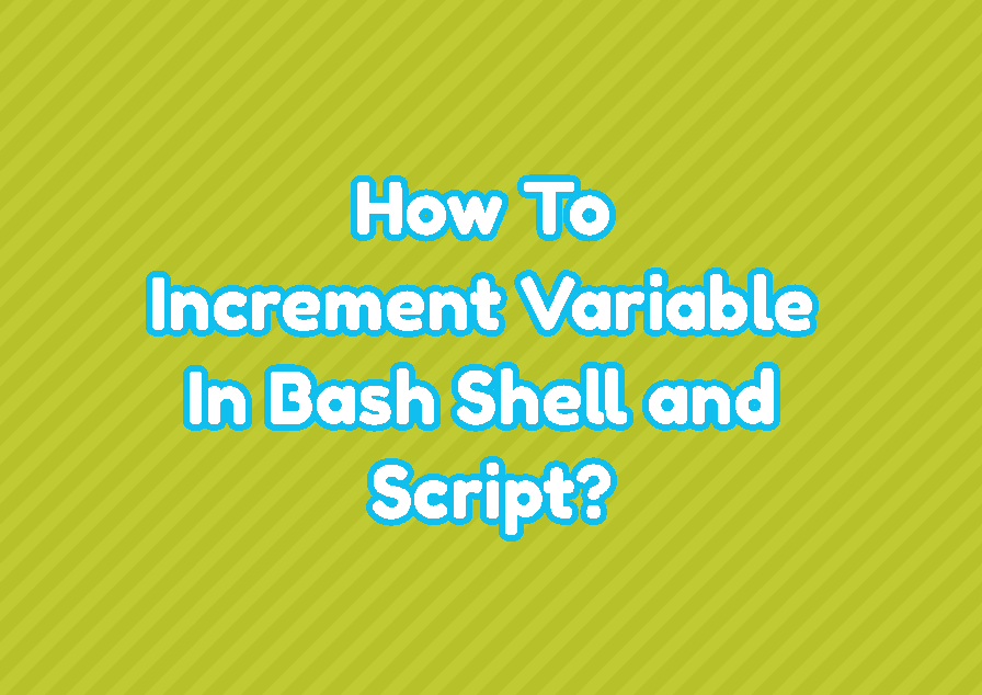 How To Increment Variable In Bash Shell and Script?
