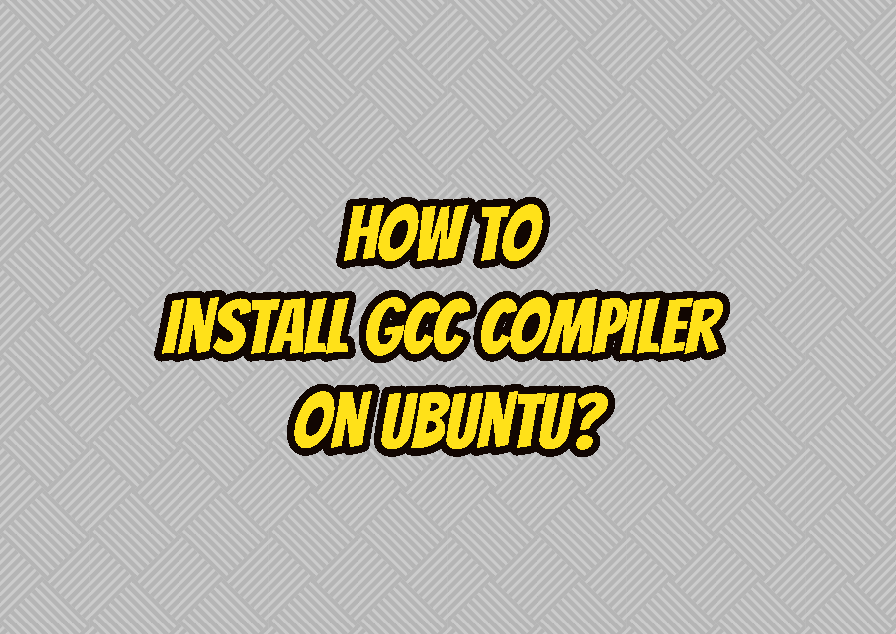 How To Install GCC Compiler On Ubuntu?