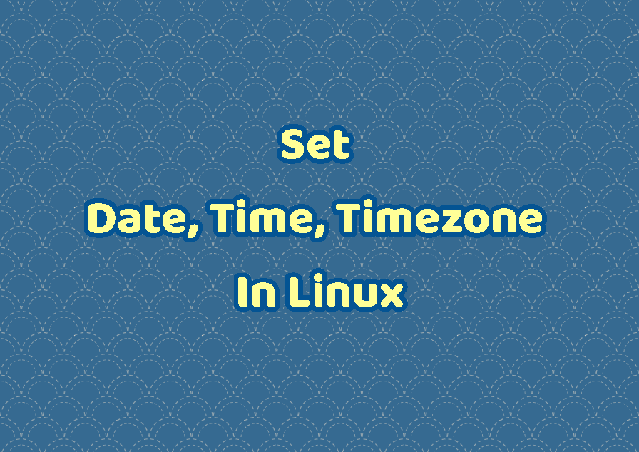Set Date, Time, and Timezone In Linux
