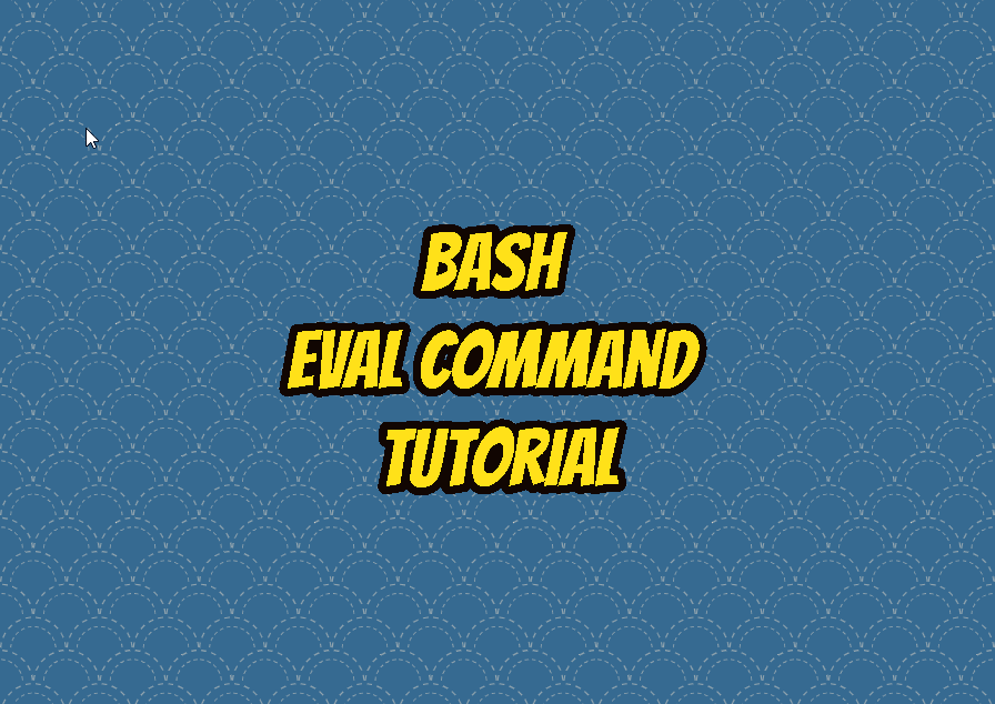 Bash eval Command Tutorial
