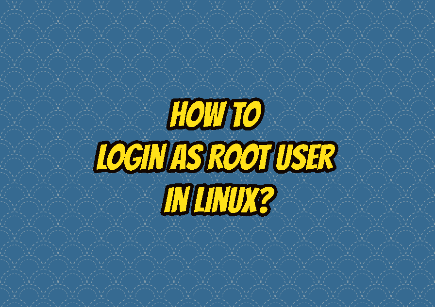 How To Login As Root User In Linux?