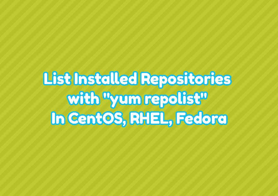 "List Installed Repositories with ""yum repolist"" In CentOS, RHEL, Fedora"
