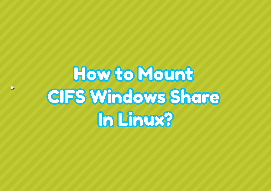 How to Mount CIFS Windows Share In Linux?