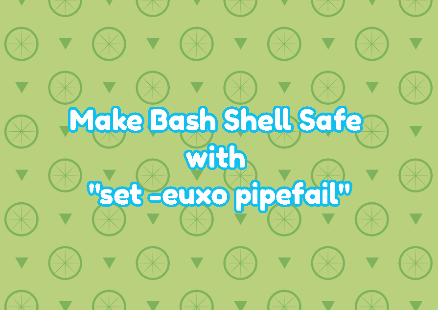 "Make Bash Shell Safe with ""set -euxo pipefail"""