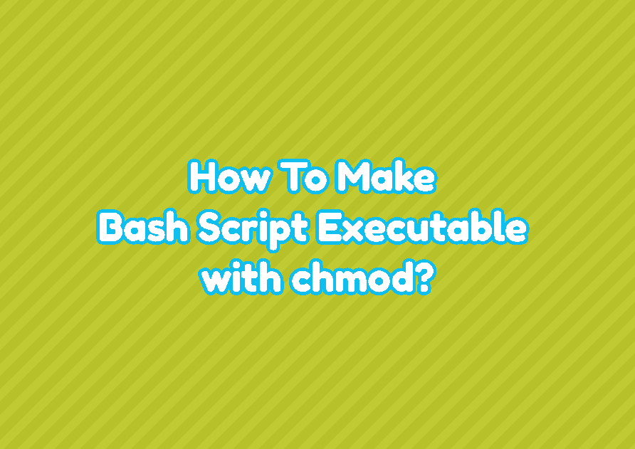 How To Make Bash Script Executable with chmod?