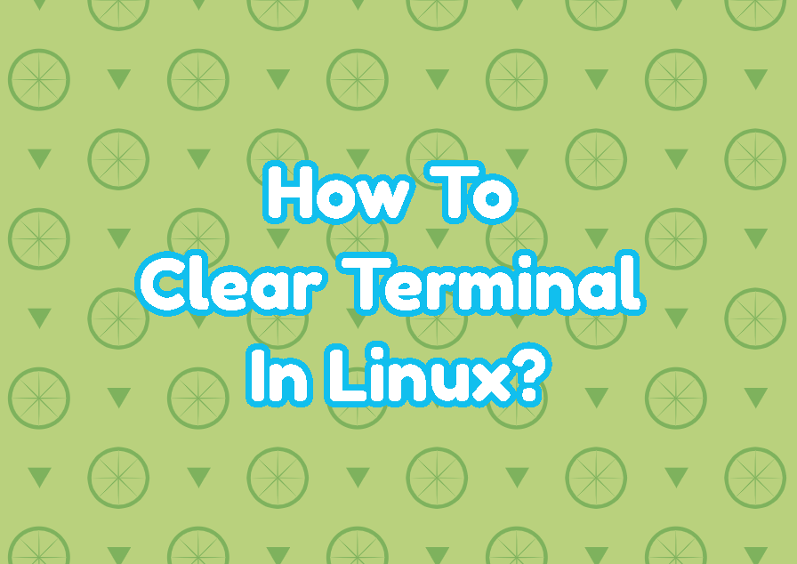 How To Clear Terminal In Linux (Ubuntu, Debian, Mint, CentOS, ...)?
