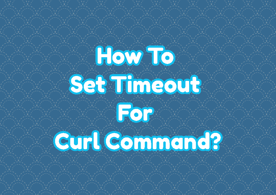 How To Set Timeout For Curl Command?