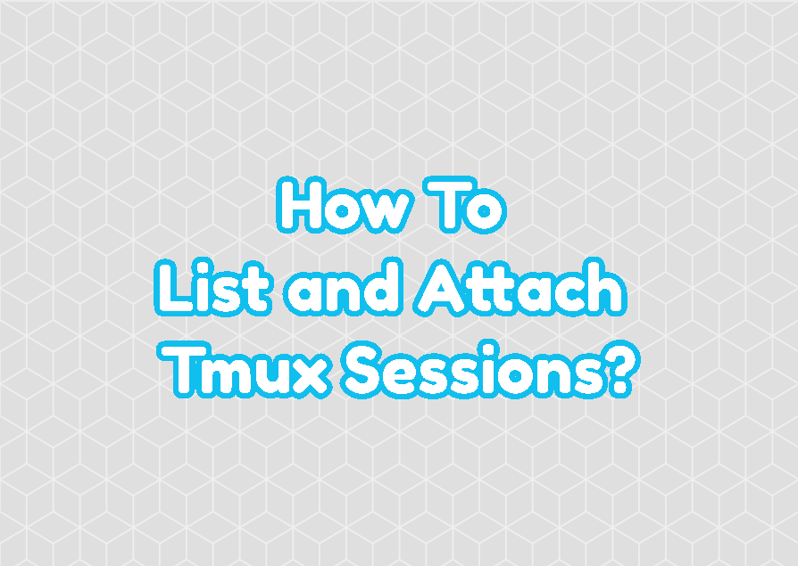 How To List and Attach Tmux Sessions?