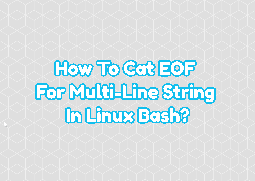 How To Cat EOF For Multi-Line String In Linux Bash?