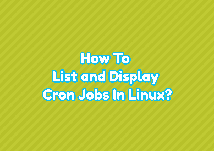 How To List and Display Cron Jobs In Linux?