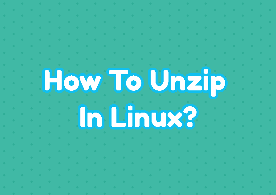 How To Unzip In Linux?